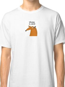 Whimsy is dead Classic T-Shirt