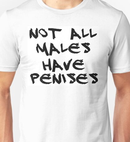 Not All Males Have Penises Unisex T-Shirt