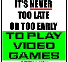 It's Never Too Late Or Too Early To Play Video Games by cmmei