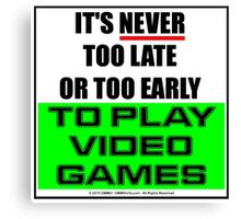 It's Never Too Late Or Too Early To Play Video Games Canvas Print