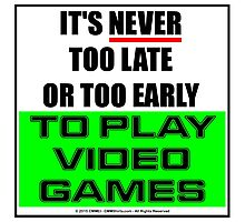 It's Never Too Late Or Too Early To Play Video Games Photographic Print