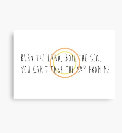 Burn the Land, Boil the Sea Canvas Print