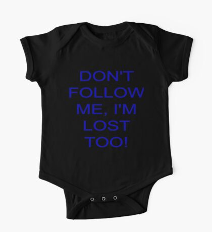 Don't follow me, i'm lost too One Piece - Short Sleeve