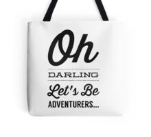 Oh Darling Let's Be Adventurers... Tote Bag