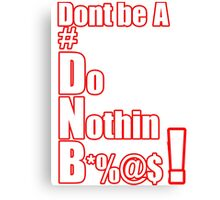 Dont be a DNB  #DNB Canvas Print