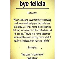 Bye Felicia Definition Photographic Print