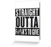 Straight out of fu@ks to give Greeting Card
