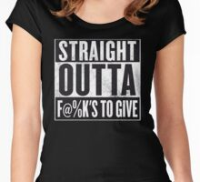 Straight out of fu@ks to give Women's Fitted Scoop T-Shirt