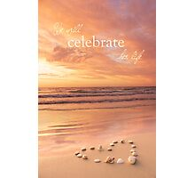 We Will Celebrate Her Life Photographic Print