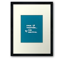Stick Together…For Survival Framed Print