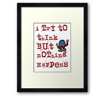 I try to think but nothing happens Framed Print