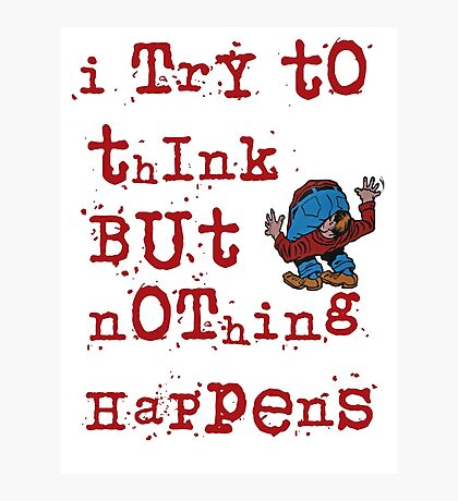 I try to think but nothing happens Photographic Print