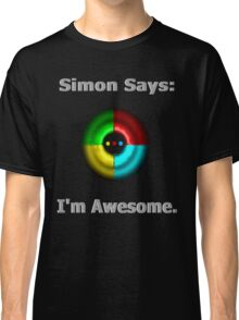 Simon Says: I'm Awesome. Classic T-Shirt