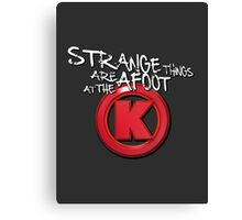 Strange Things Are Afoot At The Circle K Canvas Print