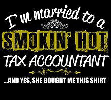 I'M MARRIED TO A SMOKING HOT TAX ACCOUNTANT AND YES SHE BOUGHT ME THIS SHIRT by teeshoppy