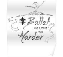 BALLET LIKE A SPORT ONLY HARDER. Poster