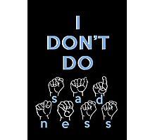 I Don't Do Sadness- Spring Awakening ASL Photographic Print