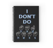 I Don't Do Sadness- Spring Awakening ASL Spiral Notebook