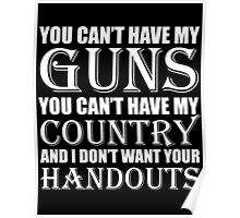 You Can't Have My Guns You Can't Have My Country And I Don't Want Your Handouts Poster