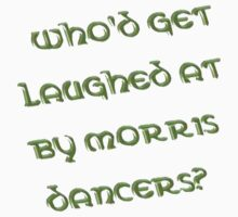 Who'd Get Laughed At by Morris Dancers? by taiche