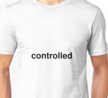 controlled Unisex T-Shirt