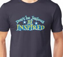Don't be JEALOUS- be INSPIRED! Unisex T-Shirt
