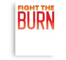 FIGHT THE BURN Canvas Print