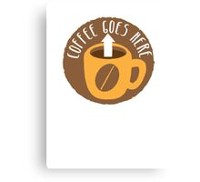 Coffee goes here! with arrow up and a coffee mug Canvas Print