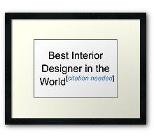 Best Interior Designer in the World - Citation Needed! Framed Print