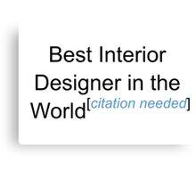 Best Interior Designer in the World - Citation Needed! Canvas Print