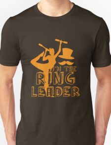 I'm the RING LEADER with circus performer  T-Shirt