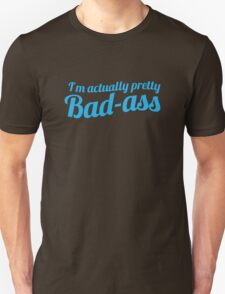 I'm actually pretty bad-ass in blue Unisex T-Shirt