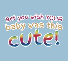Bet you wish your baby was this CUTE! Kids Tee