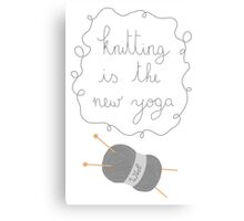 Knitting is the new yoga Canvas Print