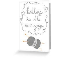Knitting is the new yoga Greeting Card
