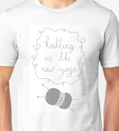Knitting is the new yoga Unisex T-Shirt