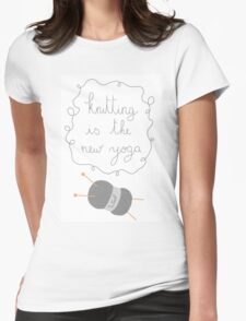 Knitting is the new yoga Womens Fitted T-Shirt
