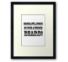 CONGRATULATIONS ON YOUR AWESOME BEARD! Framed Print
