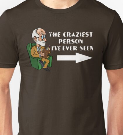The Craziest person I ever seen  Unisex T-Shirt
