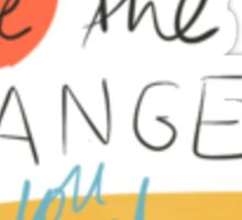 Be the change you need Sticker