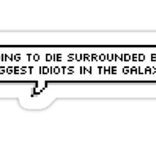 i'm going to die surrounded by the biggest idiots in the galaxy Sticker