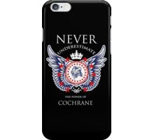 Never Underestimate The Power Of Cochrane - Tshirts & Accessories iPhone Case/Skin