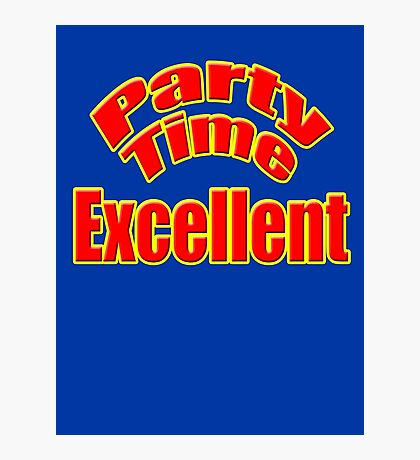 Party Time Excellent Quote T-Shirt Sticker Photographic Print