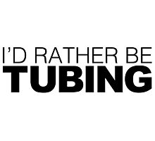 I'd rather be Tubing Photographic Print