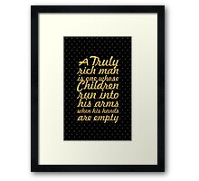 "A Truly rich man is one whose Children run into his arms when his hands are empty""  Framed Print"