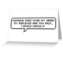 nothing goes over my head! my reflexes are too fast, i would catch it Greeting Card