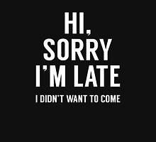 Hi, Sorry I'm Late T-Shirt