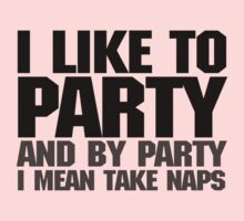 I like to party. And by party I mean take naps. One Piece - Long Sleeve