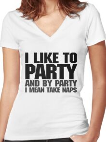 I like to party. And by party I mean take naps. Women's Fitted V-Neck T-Shirt