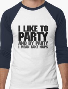 I like to party. And by party I mean take naps. Men's Baseball ¾ T-Shirt
